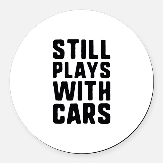 Still Plays With Cars Round Car Magnet