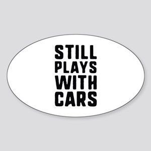Still Plays With Cars Sticker (Oval)