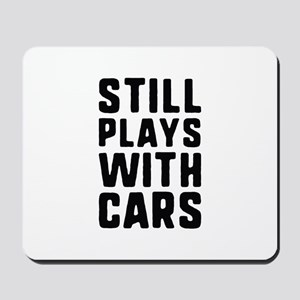 Still Plays With Cars Mousepad