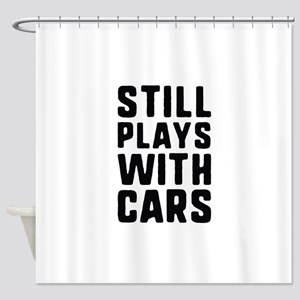 Still Plays With Cars Shower Curtain