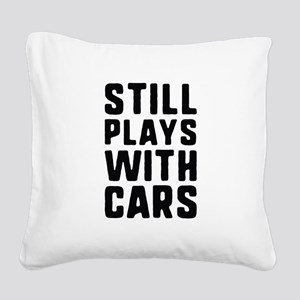 Still Plays With Cars Square Canvas Pillow