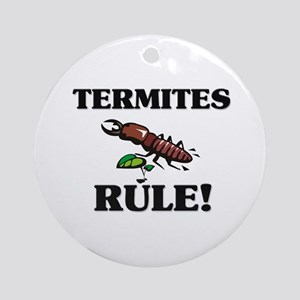 Termites Rule! Ornament (Round)