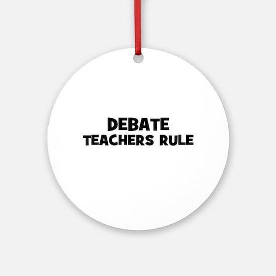 Debate Teachers Rule Ornament (Round)