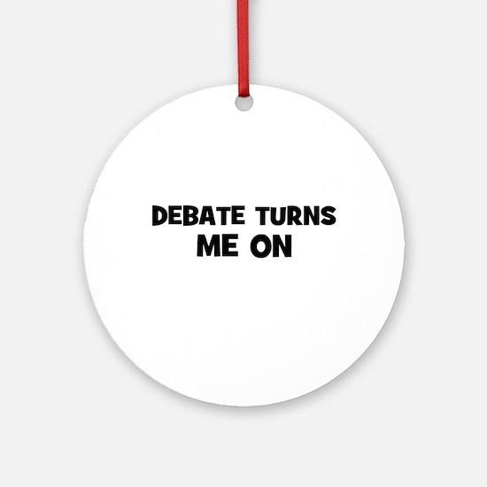Debate Turns Me On Ornament (Round)