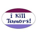 I Kill Tumors! Oval Sticker