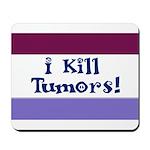I Kill Tumors! Mousepad