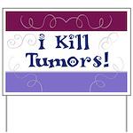 I Kill Tumors! Yard Sign
