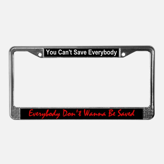 """""""You Can't Save Everybody"""" License Plate Frame"""
