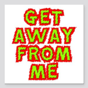 "Get Away From Me Square Car Magnet 3"" x 3"""