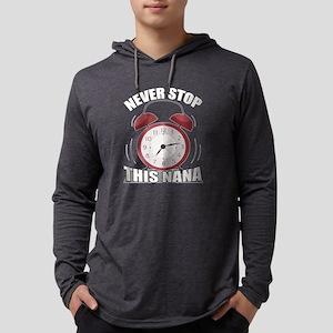 Never Stop This Nana T Ship Long Sleeve T-Shirt