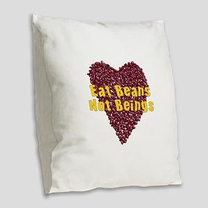 Eat Beans Not Beings Burlap Throw Pillow