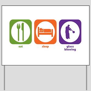 Eat Sleep Glass Blowing Yard Sign