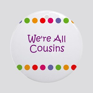 We're All Cousins Ornament (Round)