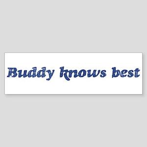Buddy knows best Bumper Sticker