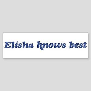 Elisha knows best Bumper Sticker