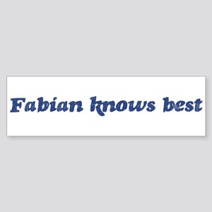 Fabian knows best Bumper Sticker