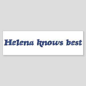 Helena knows best Bumper Sticker