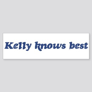 Kelly knows best Bumper Sticker