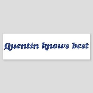 Quentin knows best Bumper Sticker