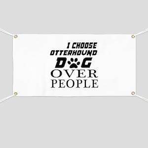 I Choose Otterhound Dog Over People Banner