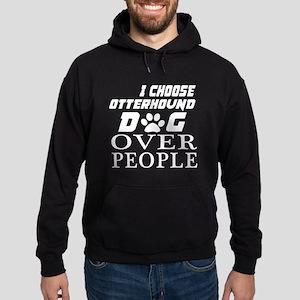 I Choose Otterhound Dog Over People Hoodie (dark)