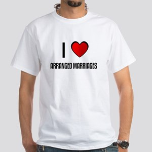 I LOVE ARRANGED MARRIAGES White T-Shirt