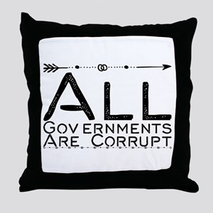 All Governments Are Corrupt Throw Pillow