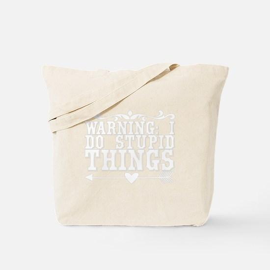 Warning: I Do Stupid Things Tote Bag