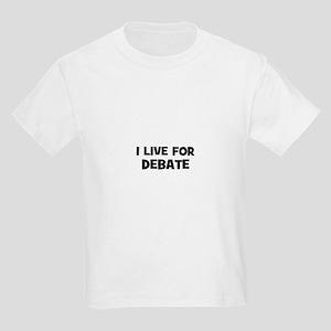 I Live for Debate Kids Light T-Shirt