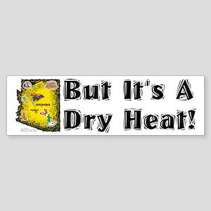 AZ-Dry Heat! Bumper Sticker