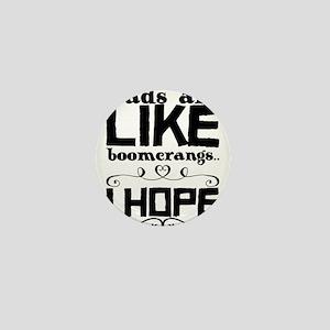 Dads are like boomerangs... I hope. Mini Button