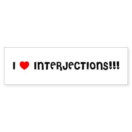 I LOVE INTERJECTIONS!!! Bumper Sticker