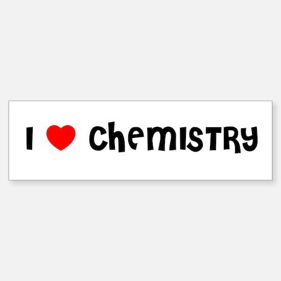 I LOVE CHEMISTRY Bumper Bumper Bumper Sticker