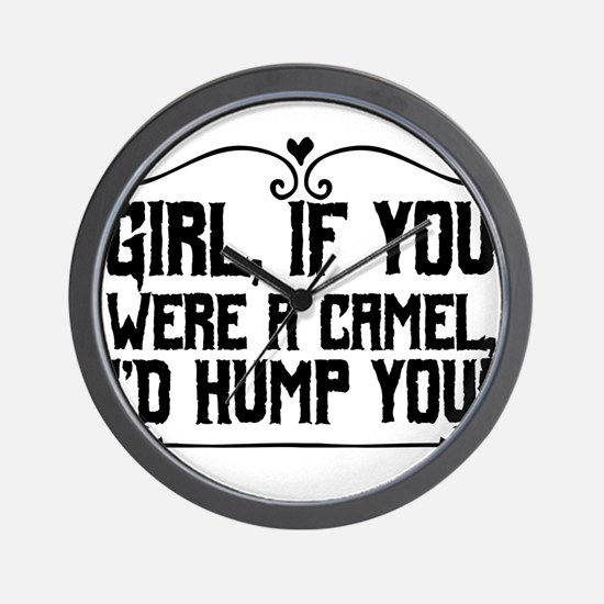 Girl, if you were a camel, I'd hump you Wall Clock