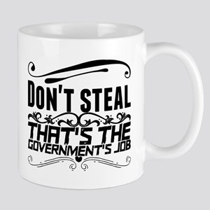 Don't steal. That's the government's job. Mugs