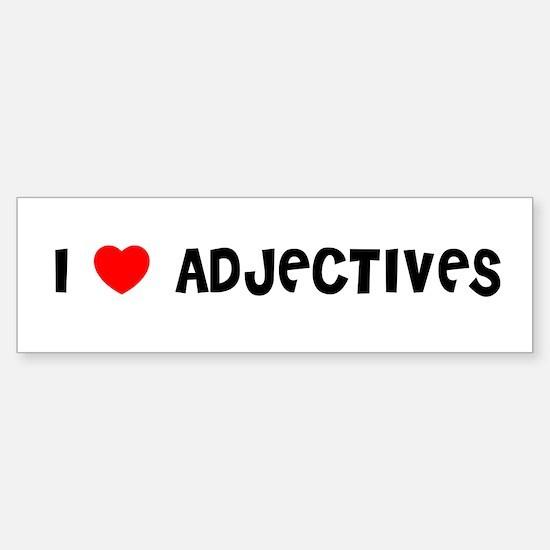 I LOVE ADJECTIVES Bumper Bumper Bumper Sticker