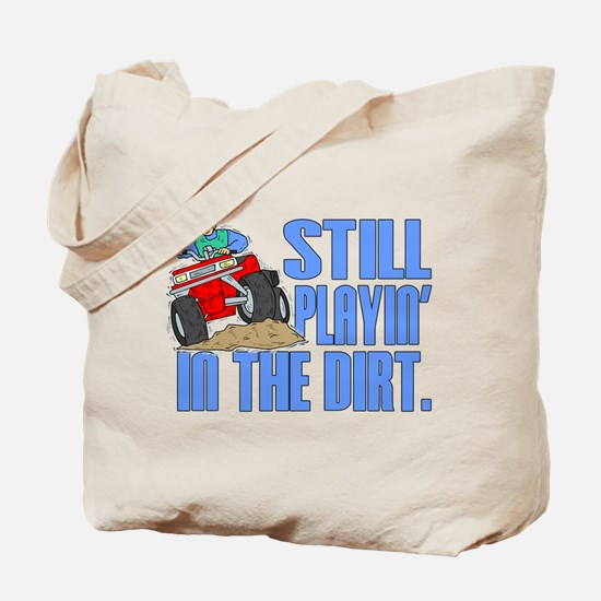 Still Playin' in the Dirt Tote Bag