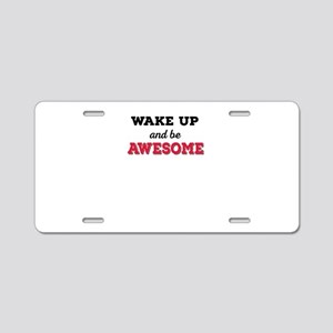 wake up and be awesome Aluminum License Plate