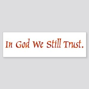 IN GOD WE STILL TRUST Bumper Sticker