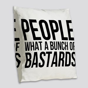People What a Bunch of Bastard Burlap Throw Pillow