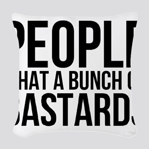 People What a Bunch of Bastard Woven Throw Pillow