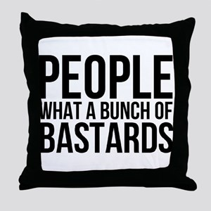 People What a Bunch of Bastards Throw Pillow