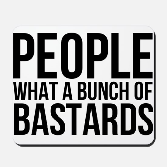 People What a Bunch of Bastards Mousepad