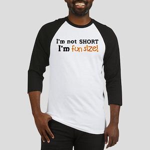 I'm Not Short, I'm Fun Size! Baseball Jersey