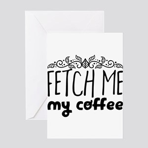 Fetch me my coffee Greeting Cards