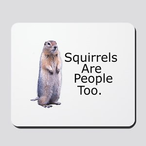 Squirrels Are People Too Mousepad