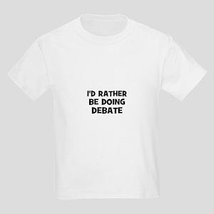 I'd Rather Be Doing Debate Kids Light T-Shirt
