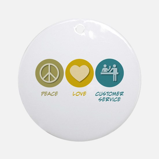 Peace Love Customer Service Ornament (Round)