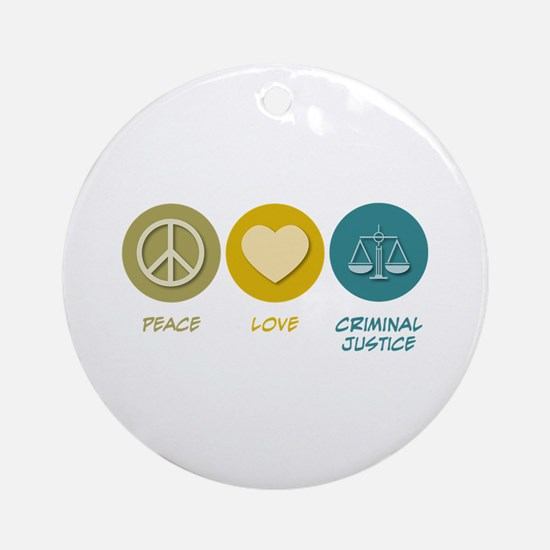 Peace Love Criminal Justice Ornament (Round)