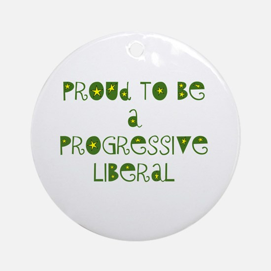 Proud Progressive Liberal Ornament (Round)